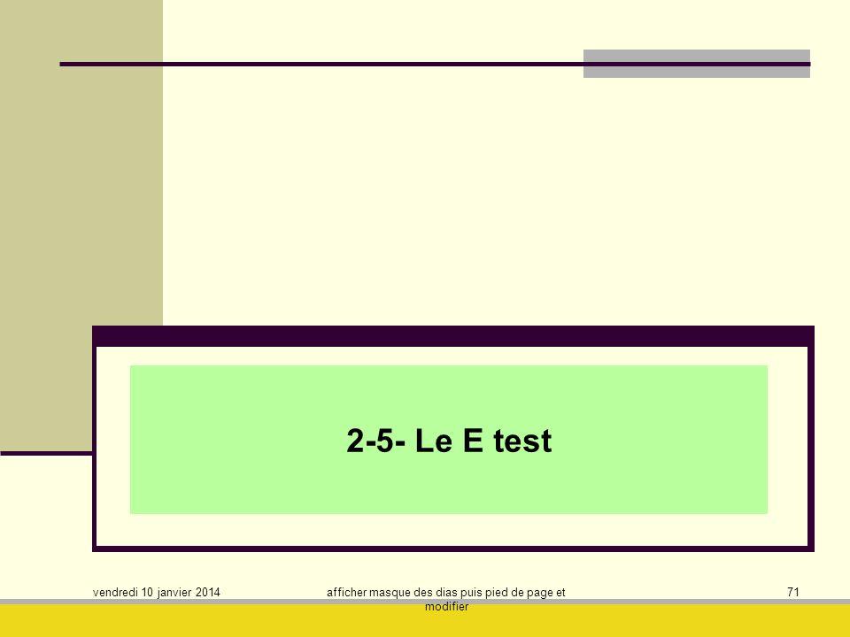 vendredi 10 janvier 2014 afficher masque des dias puis pied de page et modifier 71 2-5- Le E test