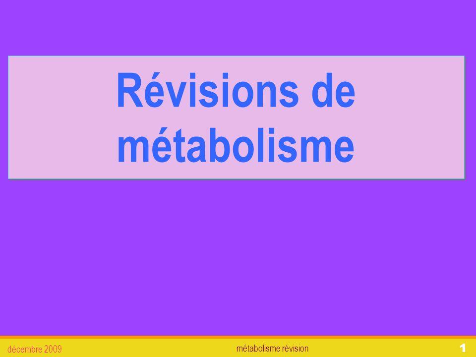 métabolisme révision décembre 2009 1 Révisions de métabolisme