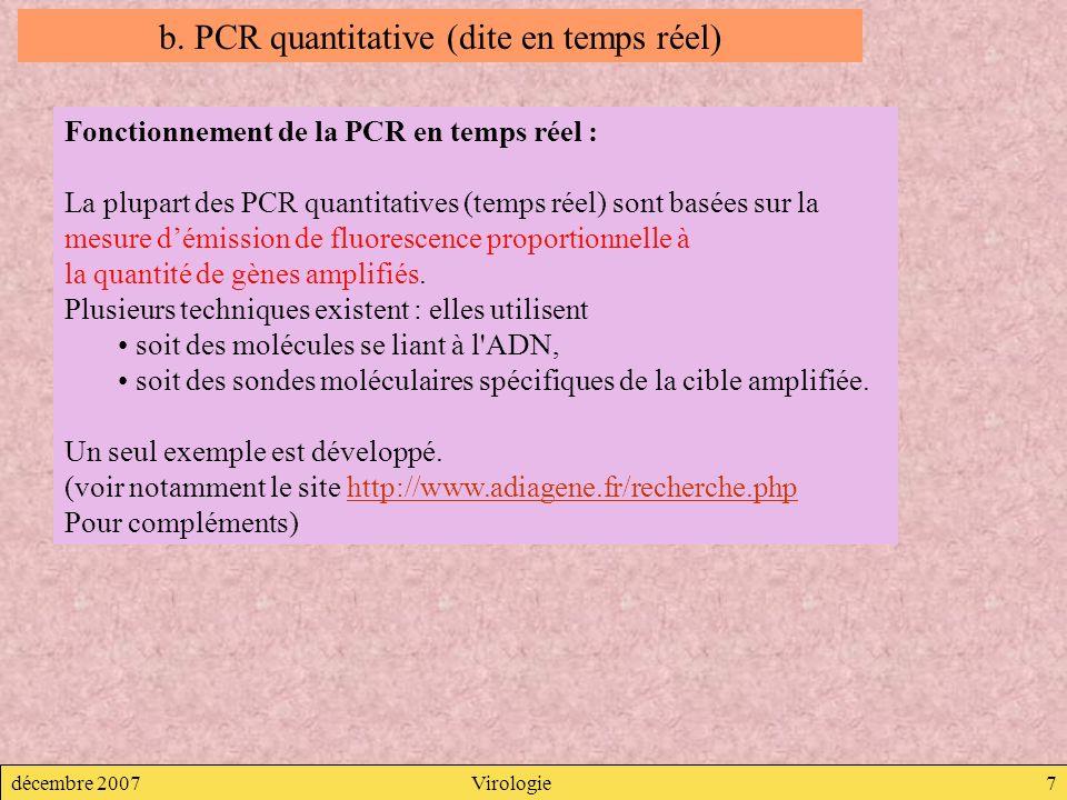 décembre 2007Virologie7 Fonctionnement de la PCR en temps réel : La plupart des PCR quantitatives (temps réel) sont basées sur la mesure démission de