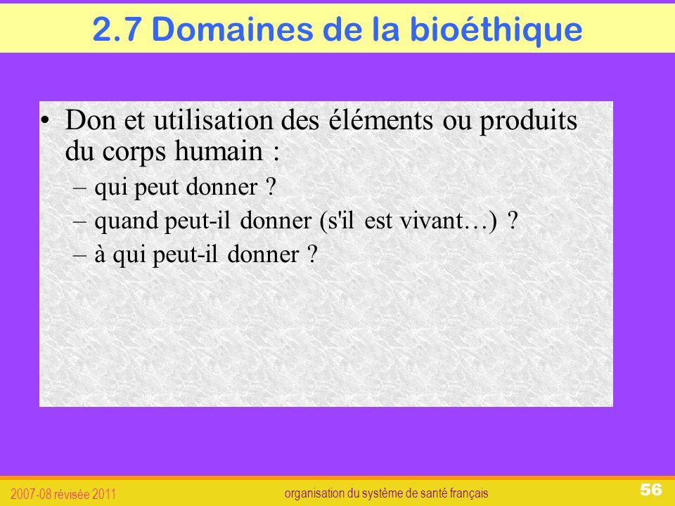 organisation du système de santé français 2007-08 révisée 2011 56 2.7 Domaines de la bioéthique Don et utilisation des éléments ou produits du corps humain : –qui peut donner .