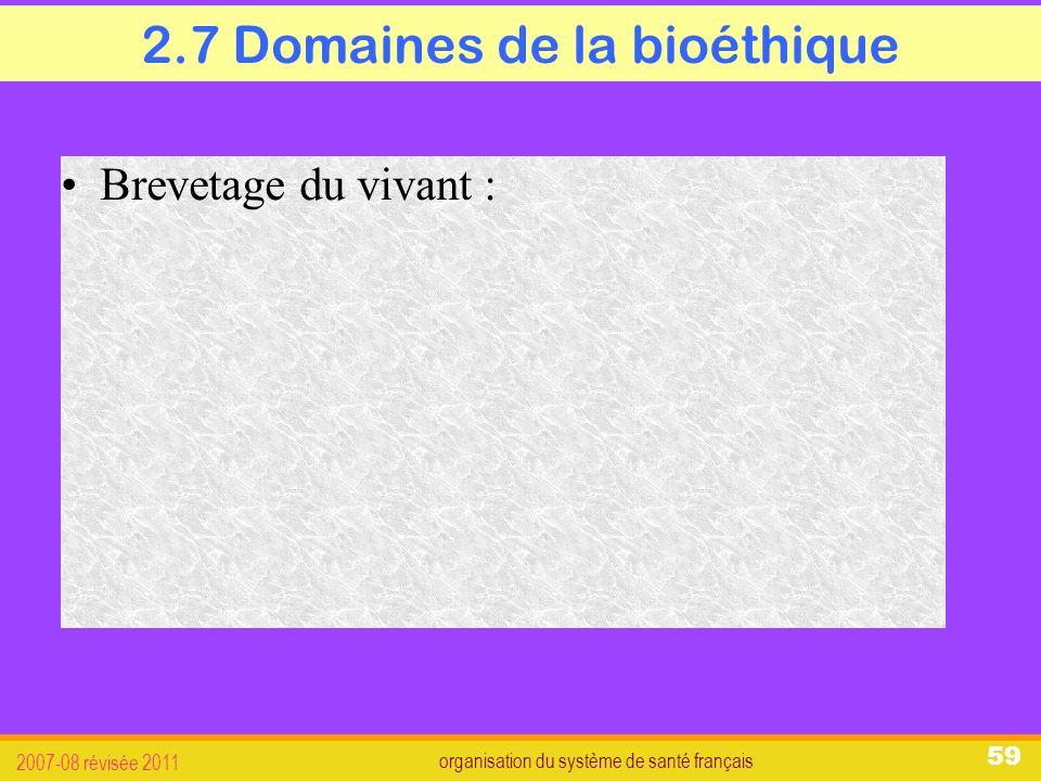 organisation du système de santé français 2007-08 révisée 2011 59 2.7 Domaines de la bioéthique Brevetage du vivant :