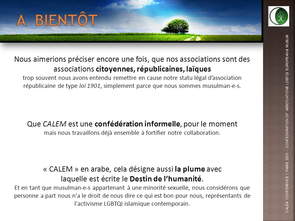CALEM CONFERENCE | PARIS 2010 - CONFEDERATION OF ASSOCIATIONS LGBTQI EUROPEAN & MUSLIM Nous aimerions préciser encore une fois, que nos associations s