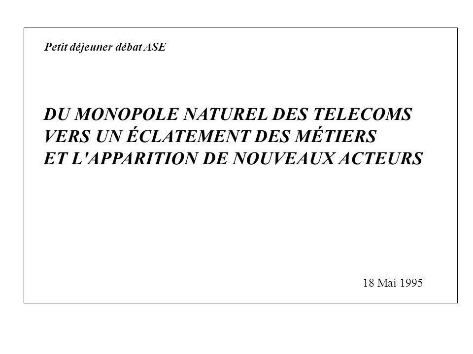 DU MONOPOLE NATUREL DES TELECOMS VERS UN ÉCLATEMENT DES MÉTIERS ET L APPARITION DE NOUVEAUX ACTEURS 18 Mai 1995 Petit déjeuner débat ASE
