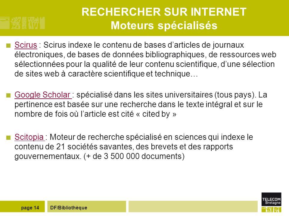 DF/Bibliothèquepage 13 RECHERCHER SUR INTERNET Internet : une masse considérable dinformations qui nécessite de pouvoir sorienter et mener une recherc