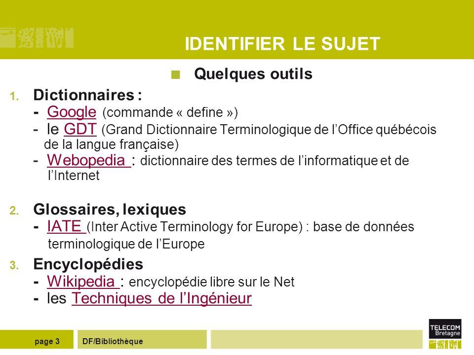 DF/Bibliothèquepage 2 IDENTIFIER LE SUJET -Chercher les termes pertinents (mots-clés), définir votre sujet -Comment .