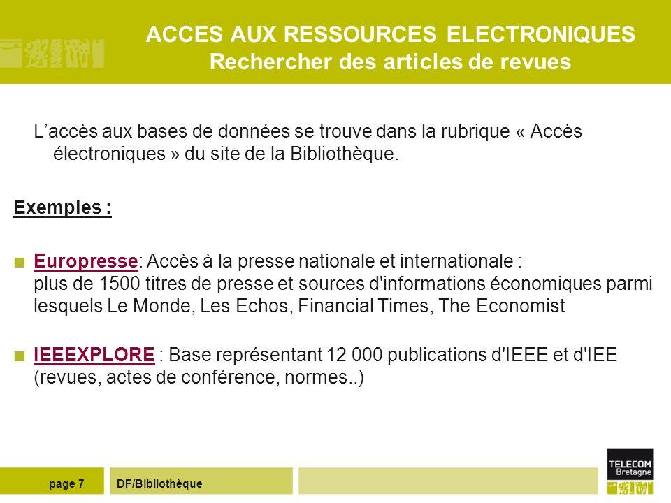 DF/Bibliothèquepage 7 ACCES AUX RESSOURCES ELECTRONIQUES Rechercher des articles de revues Laccès aux bases de données se trouve dans la rubrique « Accès électroniques » du site de la Bibliothèque.