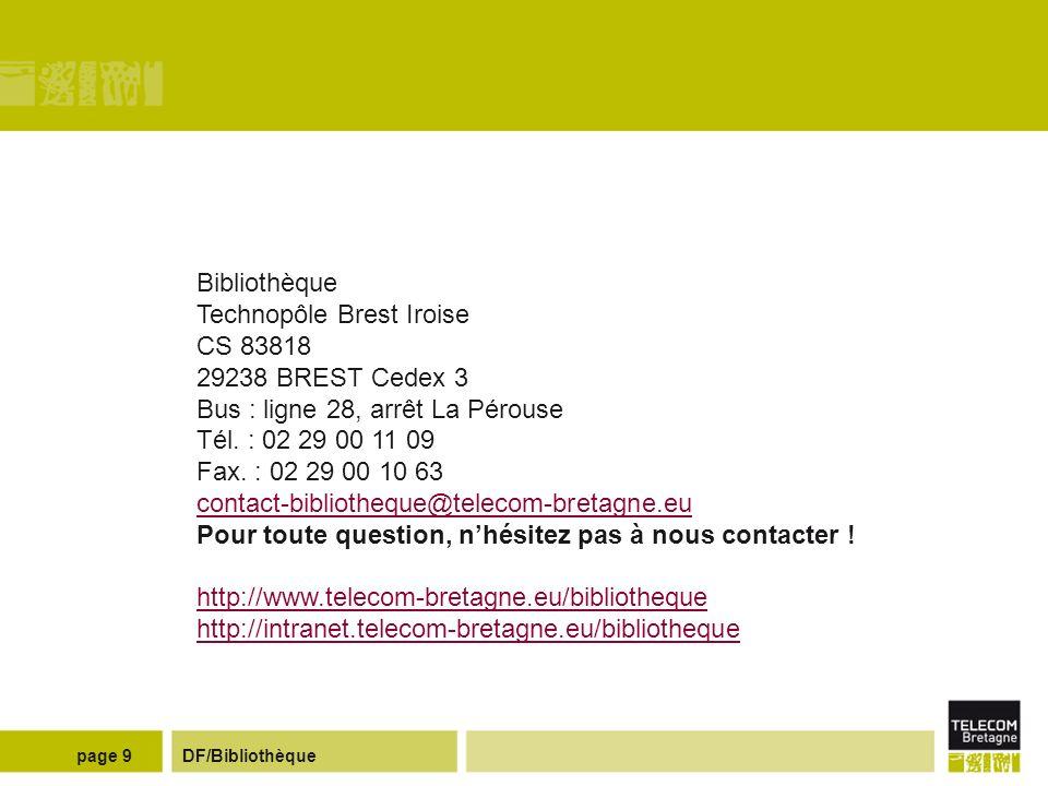 DF/Bibliothèquepage 9 Bibliothèque Technopôle Brest Iroise CS 83818 29238 BREST Cedex 3 Bus : ligne 28, arrêt La Pérouse Tél.