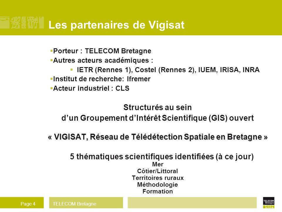 TELECOM BretagnePage 4 Les partenaires de Vigisat Porteur : TELECOM Bretagne Autres acteurs académiques : IETR (Rennes 1), Costel (Rennes 2), IUEM, IR