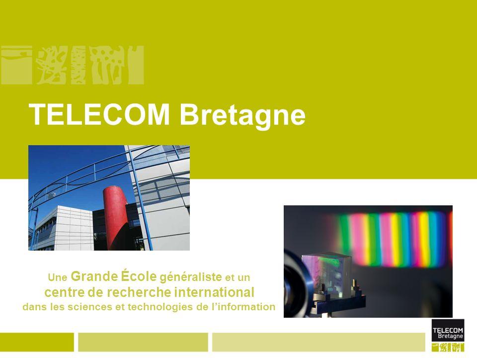 TELECOM Bretagne Une Grande École généraliste et un centre de recherche international dans les sciences et technologies de linformation