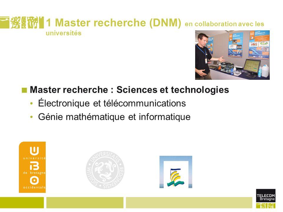 1 Master recherche (DNM) en collaboration avec les universités Master recherche : Sciences et technologies Électronique et télécommunications Génie mathématique et informatique