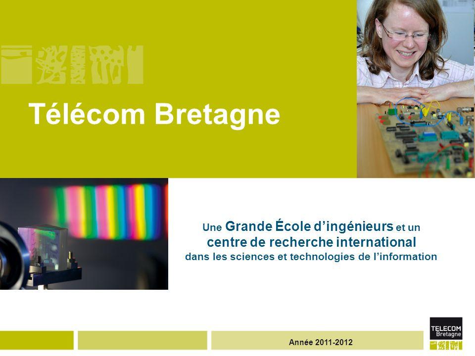 Année 2011-2012 Télécom Bretagne Une Grande École dingénieurs et un centre de recherche international dans les sciences et technologies de linformatio