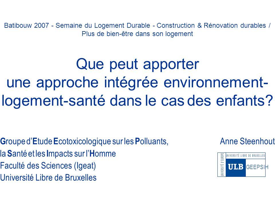 Batibouw 2007 - Semaine du Logement Durable - Construction & Rénovation durables / Plus de bien-être dans son logement Que peut apporter une approche intégrée environnement- logement-santé dans le cas des enfants.