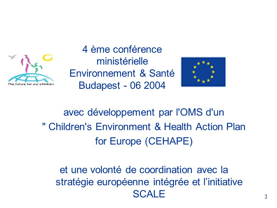 4 Initiative SCALE:DG ENV Scientific evidence, focused on Children, meant to raise Awareness, improve the situation by use of Legal instruments & ensure a continual Evaluation of progress made Plusieurs GT : Baseline Reports: compilation données, activités EM ou rech.