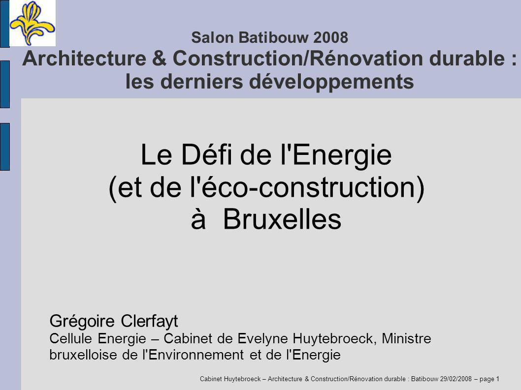 Cabinet Huytebroeck – Architecture & Construction/Rénovation durable : Batibouw 29/02/2008 – page 1 Salon Batibouw 2008 Architecture & Construction/Ré