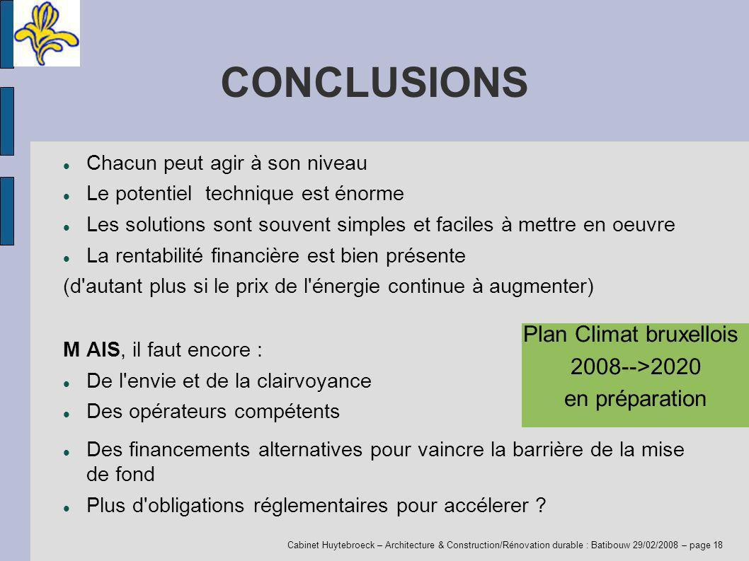 Cabinet Huytebroeck – Architecture & Construction/Rénovation durable : Batibouw 29/02/2008 – page 18 CONCLUSIONS Chacun peut agir à son niveau Le pote