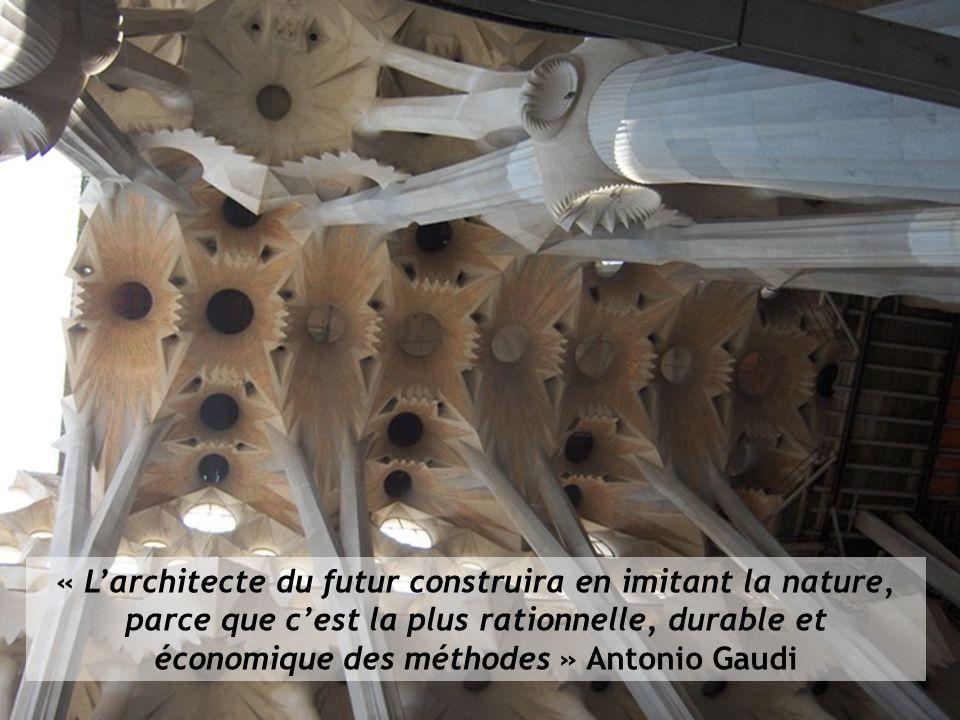 « Larchitecte du futur construira en imitant la nature, parce que cest la plus rationnelle, durable et économique des méthodes » Antonio Gaudi