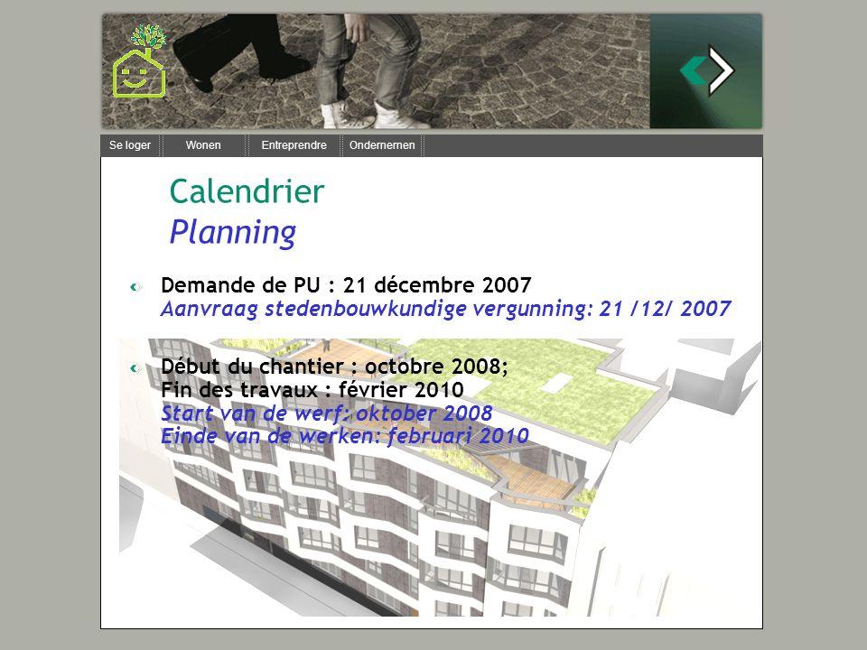 Se loger Wonen Entreprendre Ondernemen Calendrier Planning Demande de PU : 21 d é cembre 2007 Aanvraag stedenbouwkundige vergunning: 21 /12/ 2007 D é