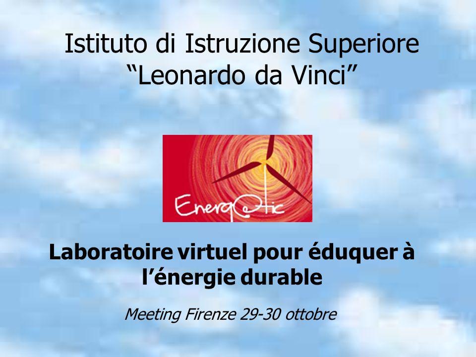 Istituto di Istruzione Superiore Leonardo da Vinci Laboratoire virtuel pour éduquer à lénergie durable Meeting Firenze 29-30 ottobre
