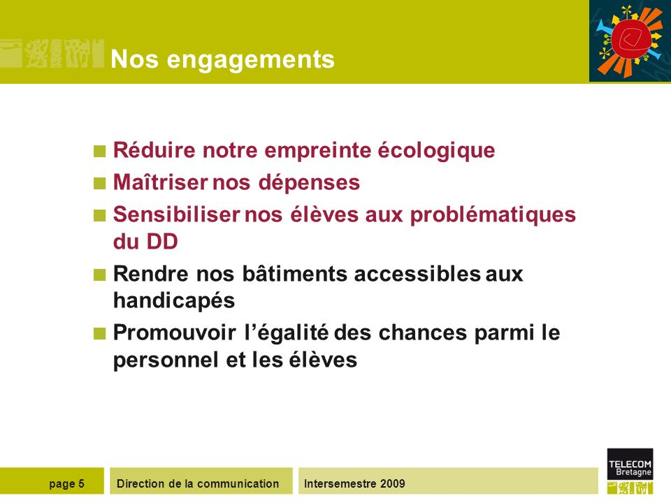 Direction de la communicationIntersemestre 2009page 4 Nos engagements