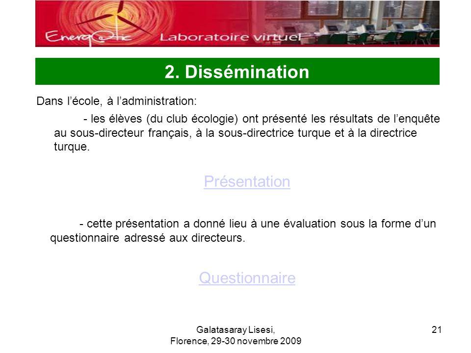 Galatasaray Lisesi, Florence, 29-30 novembre 2009 21 2. Dissémination Dans lécole, à ladministration: - les élèves (du club écologie) ont présenté les