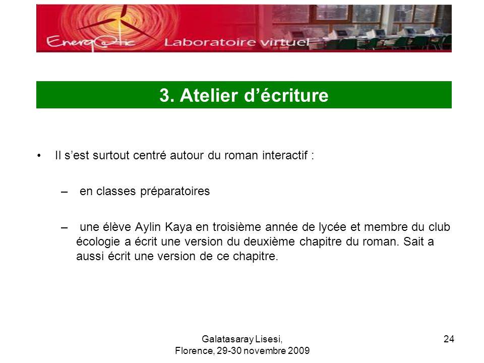 Galatasaray Lisesi, Florence, 29-30 novembre 2009 24 3. Atelier décriture Il sest surtout centré autour du roman interactif : – en classes préparatoir