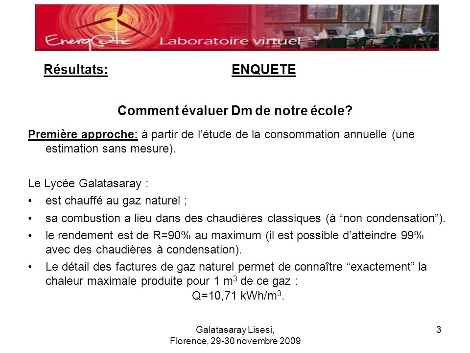 Galatasaray Lisesi, Florence, 29-30 novembre 2009 3 Comment évaluer Dm de notre école? Première approche: à partir de létude de la consommation annuel