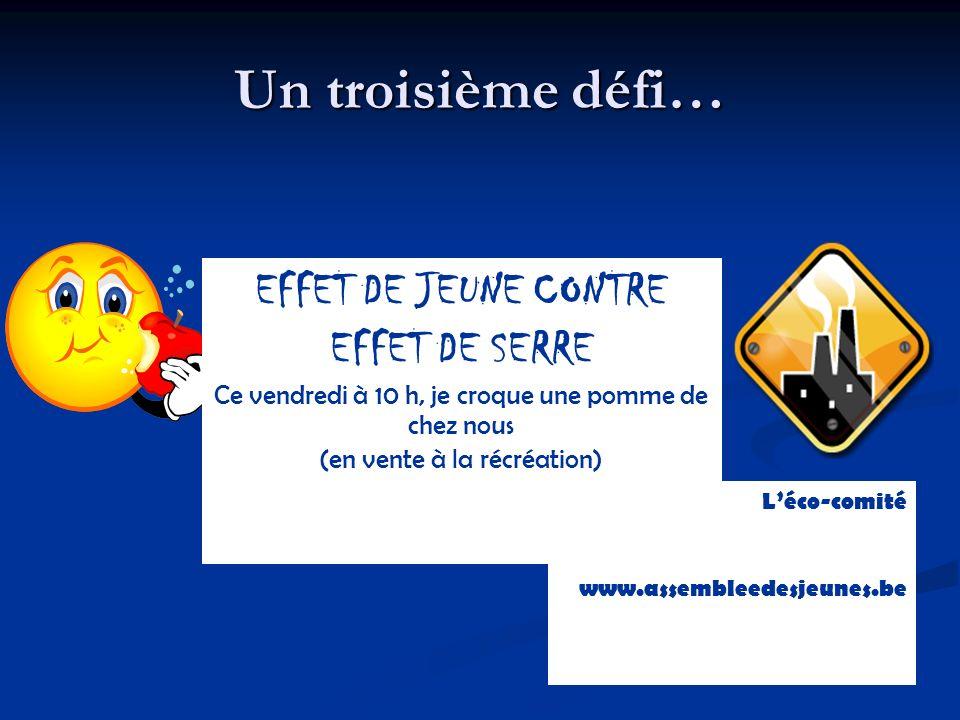 Un troisième défi… Léco-comité www.assembleedesjeunes.be EFFET DE JEUNE CONTRE EFFET DE SERRE Ce vendredi à 10 h, je croque une pomme de chez nous (en