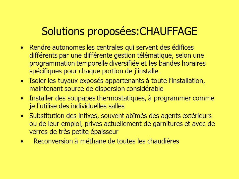 Solutions proposées:CHAUFFAGE Rendre autonomes les centrales qui servent des édifices différents par une différente gestion télématique, selon une pro
