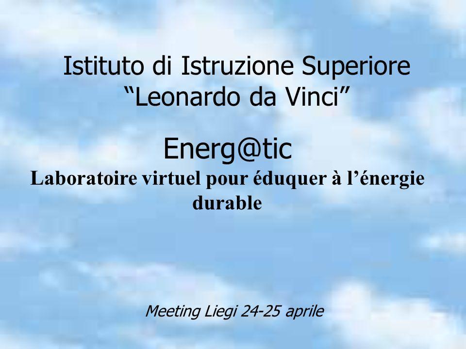 Istituto di Istruzione Superiore Leonardo da Vinci Energ@tic Laboratoire virtuel pour éduquer à lénergie durable Meeting Liegi 24-25 aprile