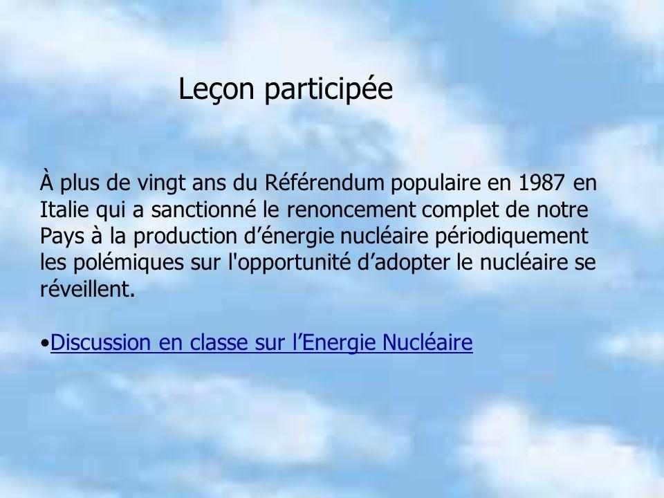 Leçon participée À plus de vingt ans du Référendum populaire en 1987 en Italie qui a sanctionné le renoncement complet de notre Pays à la production dénergie nucléaire périodiquement les polémiques sur l opportunité dadopter le nucléaire se réveillent.