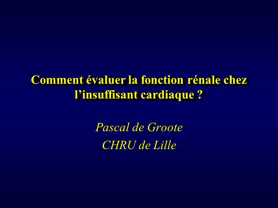 Comment évaluer la fonction rénale chez linsuffisant cardiaque ? Pascal de Groote CHRU de Lille