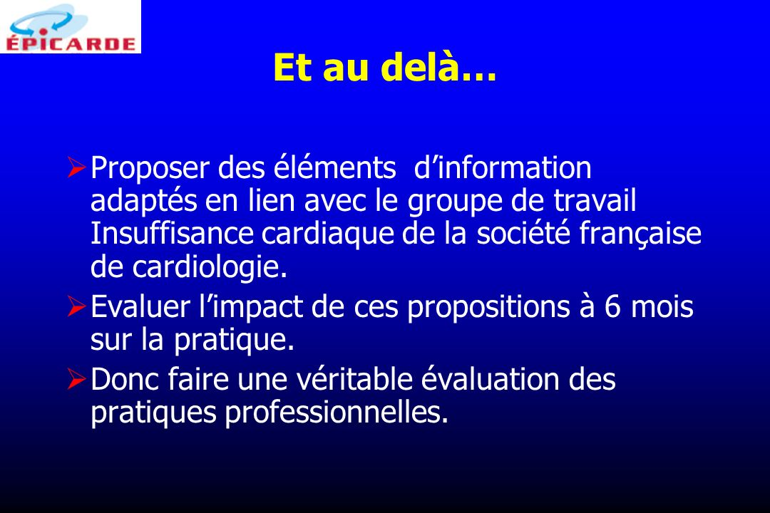 Et au delà… Proposer des éléments dinformation adaptés en lien avec le groupe de travail Insuffisance cardiaque de la société française de cardiologie