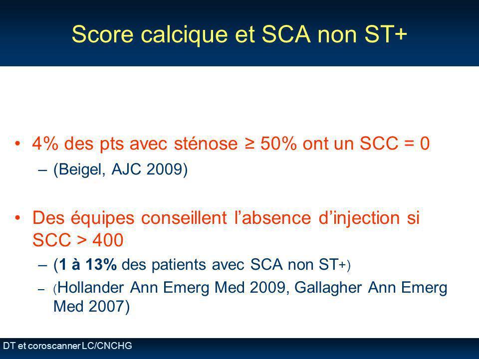 DT et coroscanner LC/CNCHG Score calcique et SCA non ST+ 4% des pts avec sténose 50% ont un SCC = 0 –(Beigel, AJC 2009) Des équipes conseillent labsen