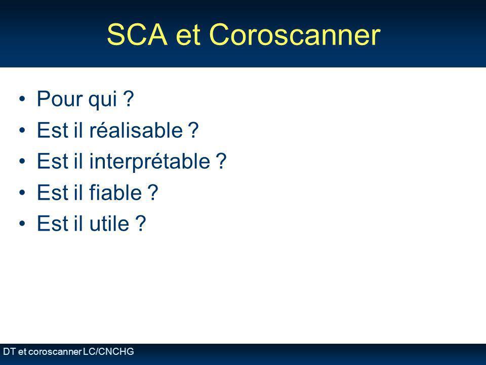 DT et coroscanner LC/CNCHG SCA et Coroscanner Pour qui ? Est il réalisable ? Est il interprétable ? Est il fiable ? Est il utile ?