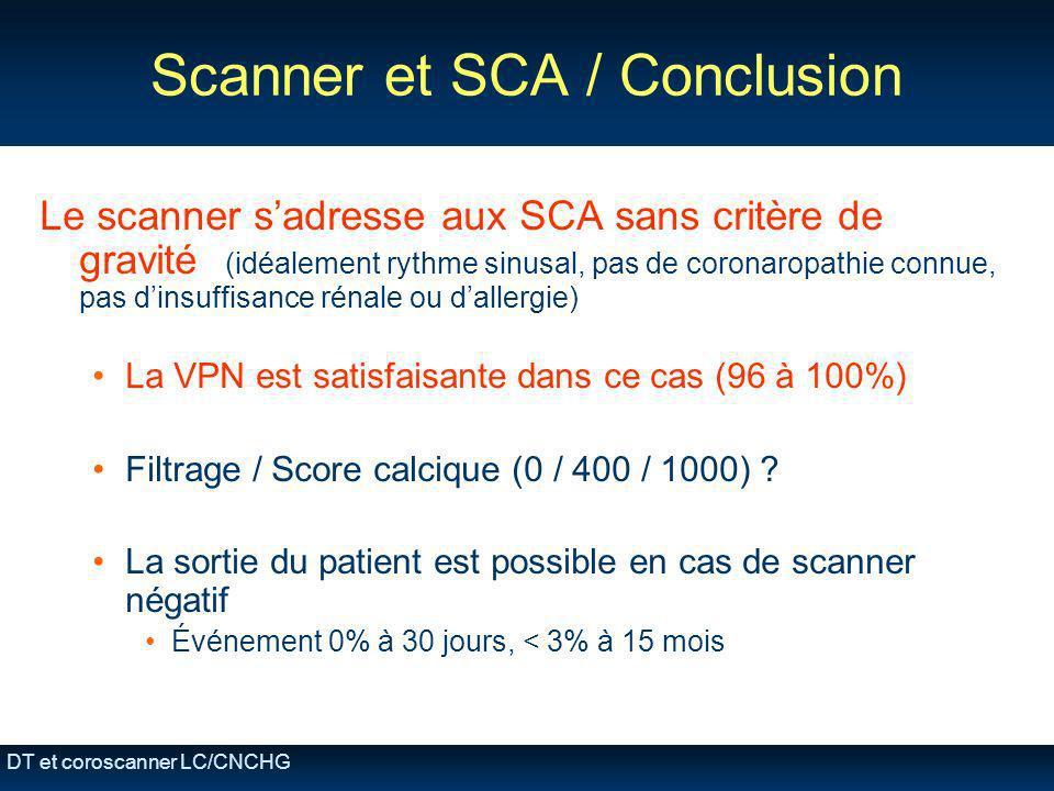 DT et coroscanner LC/CNCHG Scanner et SCA / Conclusion Le scanner sadresse aux SCA sans critère de gravité (idéalement rythme sinusal, pas de coronaro