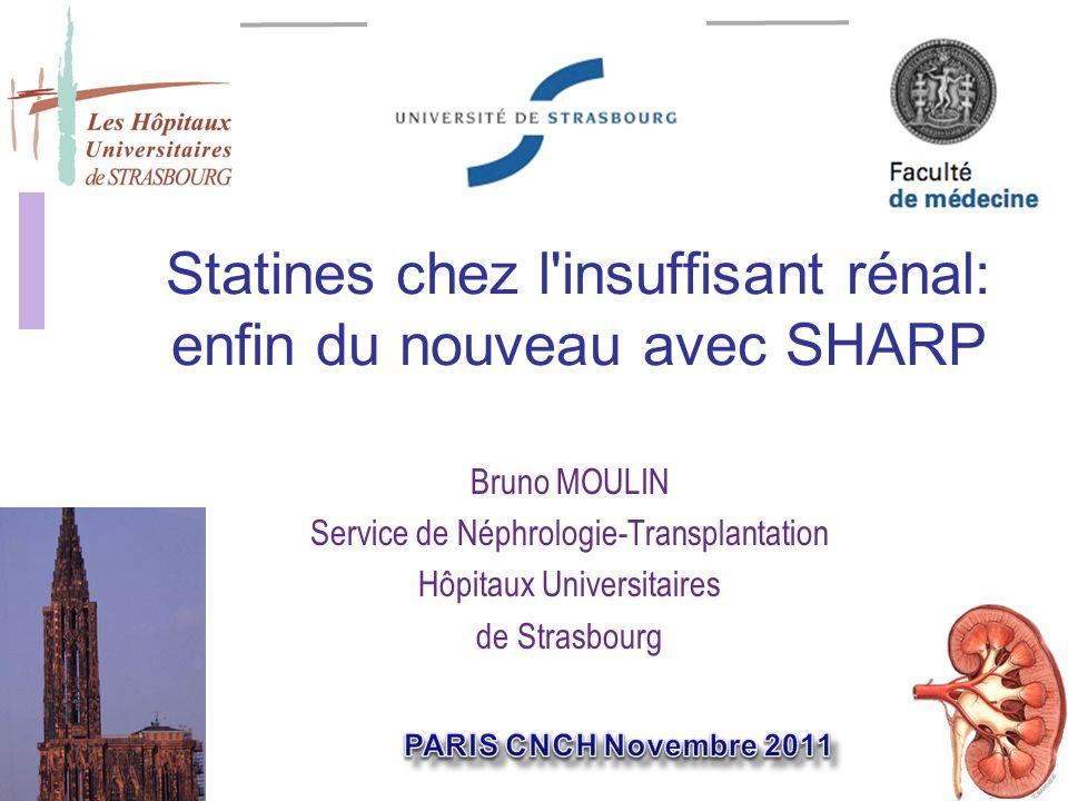 Statines chez l insuffisant rénal: enfin du nouveau avec SHARP Bruno MOULIN Service de Néphrologie-Transplantation Hôpitaux Universitaires de Strasbourg