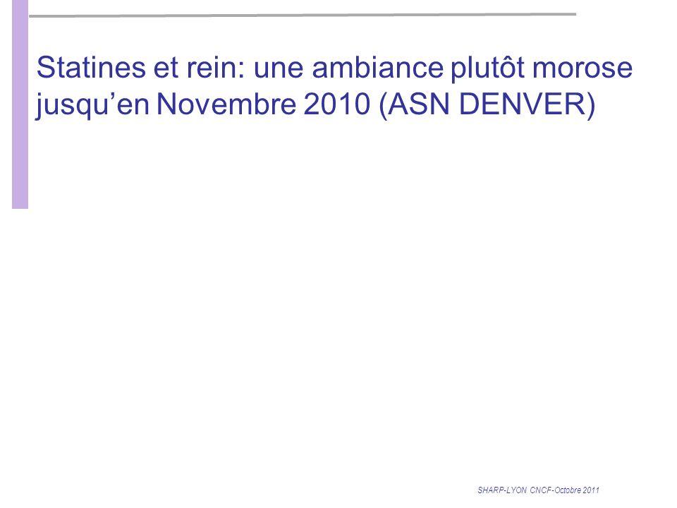Statines et rein: une ambiance plutôt morose jusquen Novembre 2010 (ASN DENVER) SHARP-LYON CNCF-Octobre 2011
