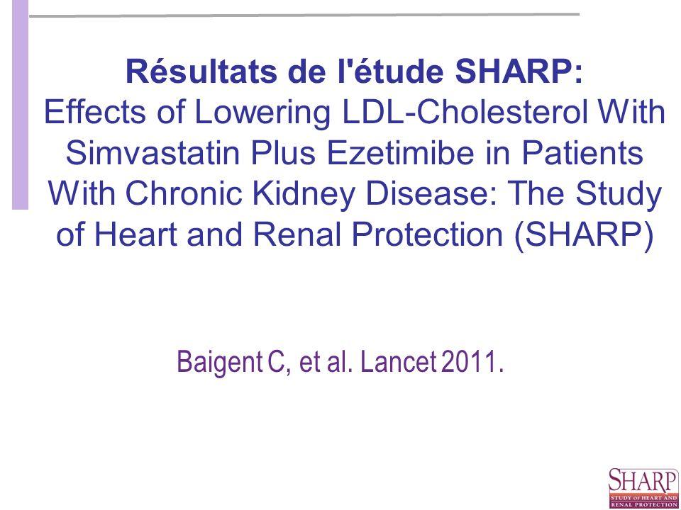 Résultats de l étude SHARP: Effects of Lowering LDL-Cholesterol With Simvastatin Plus Ezetimibe in Patients With Chronic Kidney Disease: The Study of Heart and Renal Protection (SHARP) Baigent C, et al.