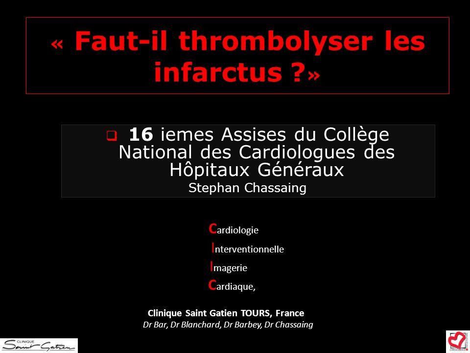 « Faut-il thrombolyser les infarctus ? » C ardiologie I nterventionnelle I magerie C ardiaque, Clinique Saint Gatien TOURS, France Dr Bar, Dr Blanchar