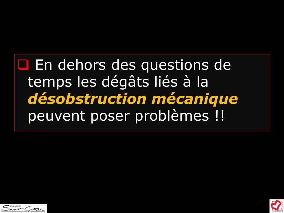 En dehors des questions de temps les dégâts liés à la désobstruction mécanique peuvent poser problèmes !!