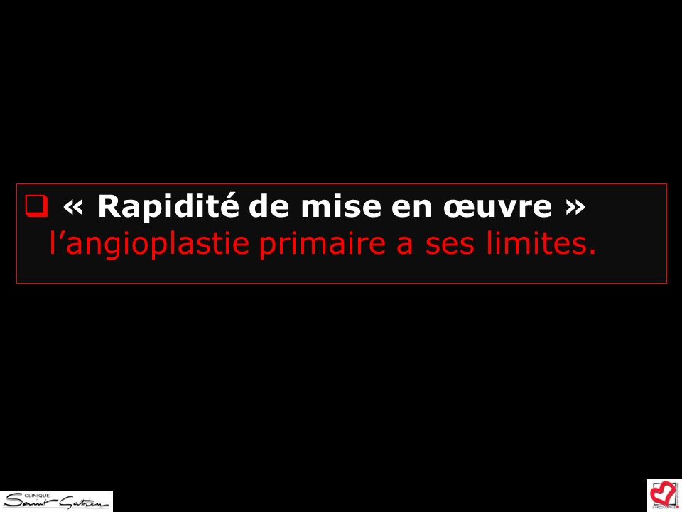 « Rapidité de mise en œuvre » langioplastie primaire a ses limites.