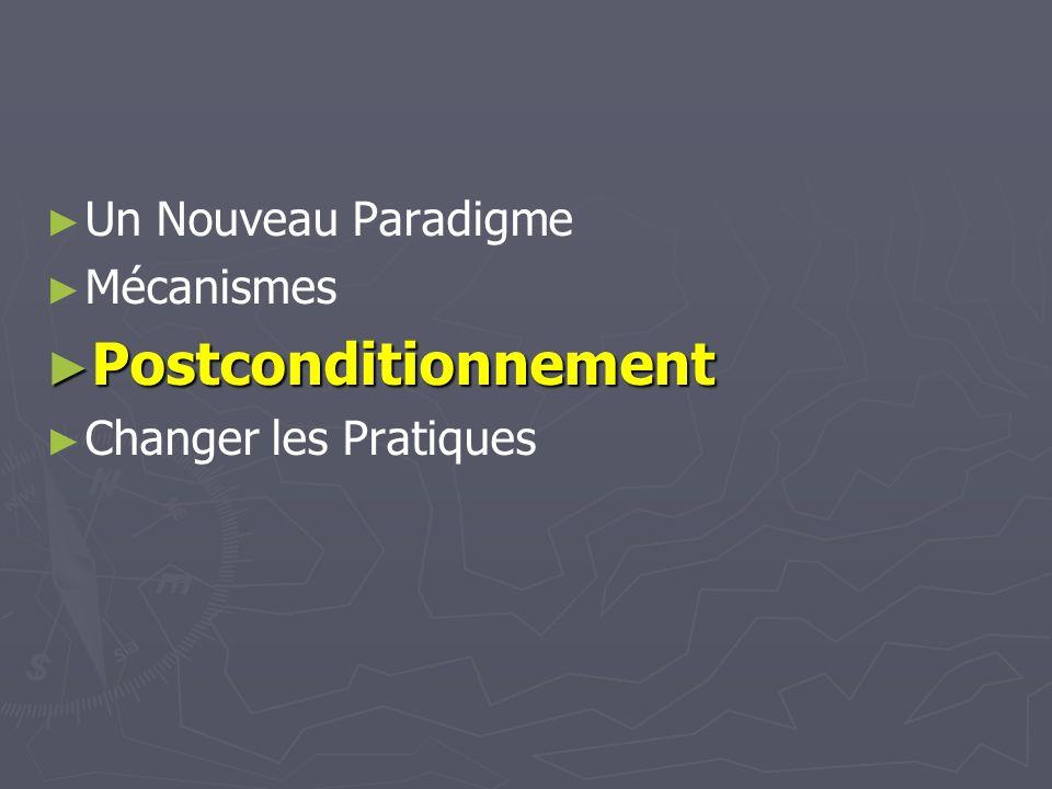 Un Nouveau Paradigme Mécanismes Postconditionnement Postconditionnement Changer les Pratiques