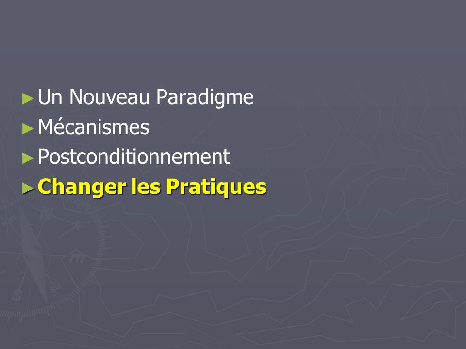 Un Nouveau Paradigme Mécanismes Postconditionnement Changer les Pratiques Changer les Pratiques
