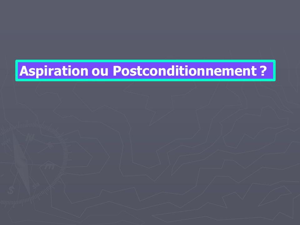 Aspiration ou Postconditionnement ?