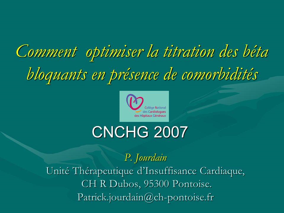 Comment optimiser la titration des béta bloquants en présence de comorbidités P. Jourdain Unité Thérapeutique dInsuffisance Cardiaque, CH R Dubos, 953