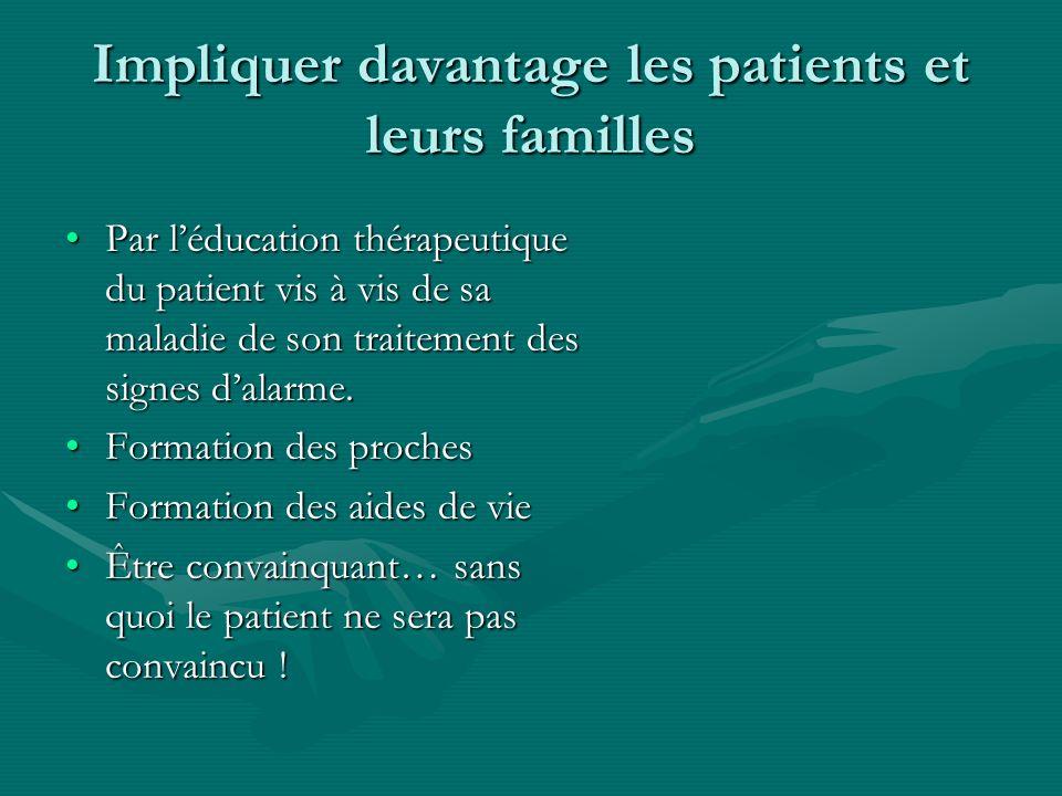 Impliquer davantage les patients et leurs familles Par léducation thérapeutique du patient vis à vis de sa maladie de son traitement des signes dalarm