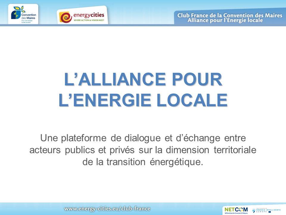 LALLIANCE POUR LENERGIE LOCALE LALLIANCE POUR LENERGIE LOCALE Une plateforme de dialogue et déchange entre acteurs publics et privés sur la dimension