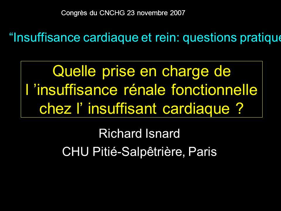 Quelle prise en charge de l insuffisance rénale fonctionnelle chez l insuffisant cardiaque ? Richard Isnard CHU Pitié-Salpêtrière, Paris Insuffisance