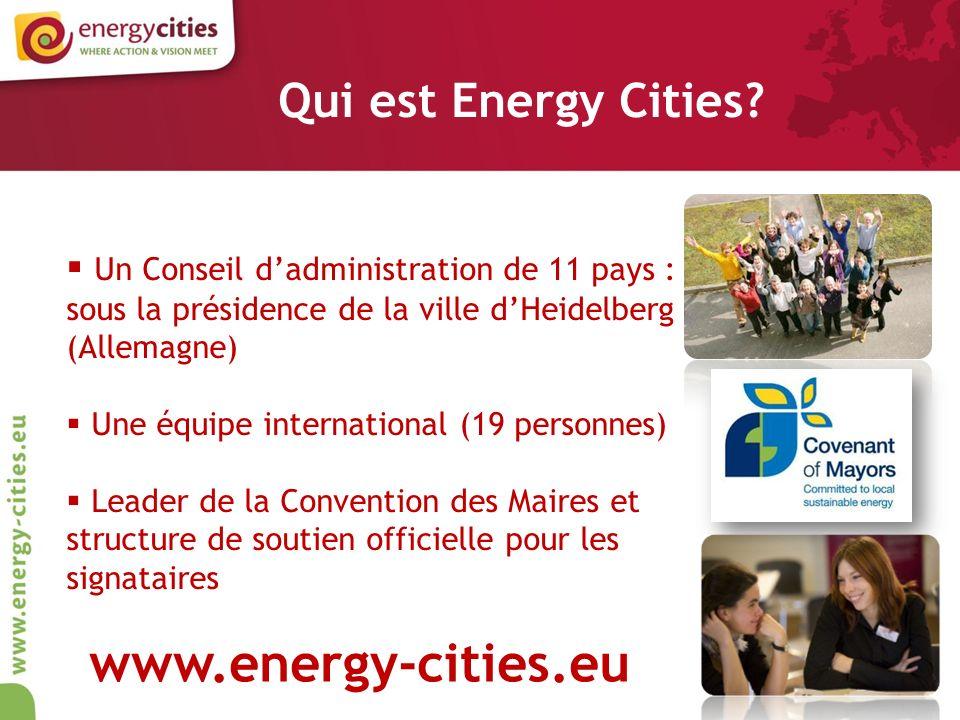 Un Conseil dadministration de 11 pays : sous la présidence de la ville dHeidelberg (Allemagne) Une équipe international (19 personnes) Leader de la Convention des Maires et structure de soutien officielle pour les signataires Qui est Energy Cities.