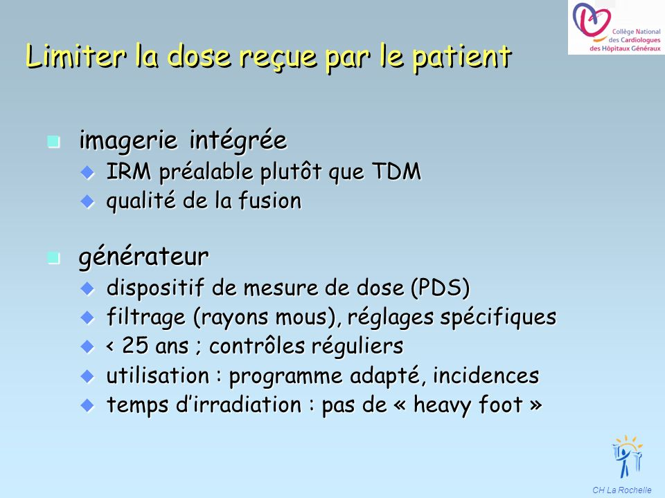 CH La Rochelle Limiter la dose reçue par le patient n imagerie intégrée u IRM préalable plutôt que TDM u qualité de la fusion n générateur u dispositi
